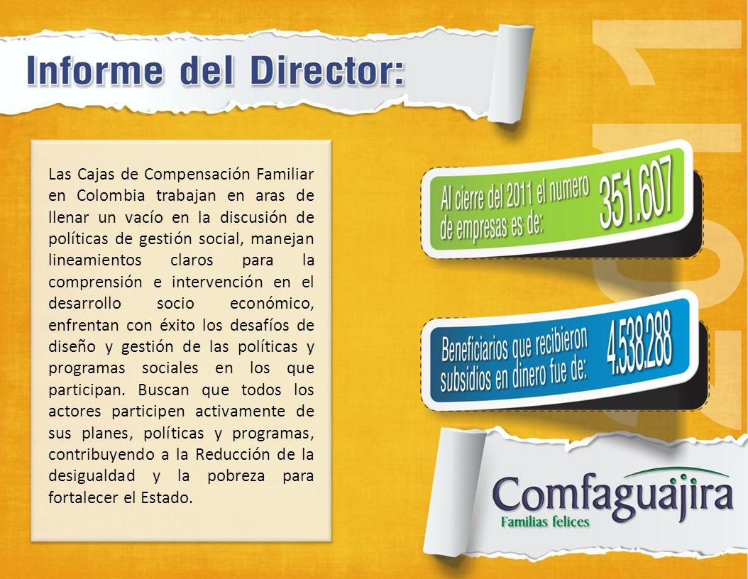Las Cajas de Compensación Familiar en Colombia trabajan en aras de llenar un vacío en la discusión de políticas de gestión social, manejan lineamientos claros para la comprensión e intervención en el desarrollo socio económico, enfrentan con éxito los desafíos de diseño y gestión de las políticas y programas sociales en los que participan.