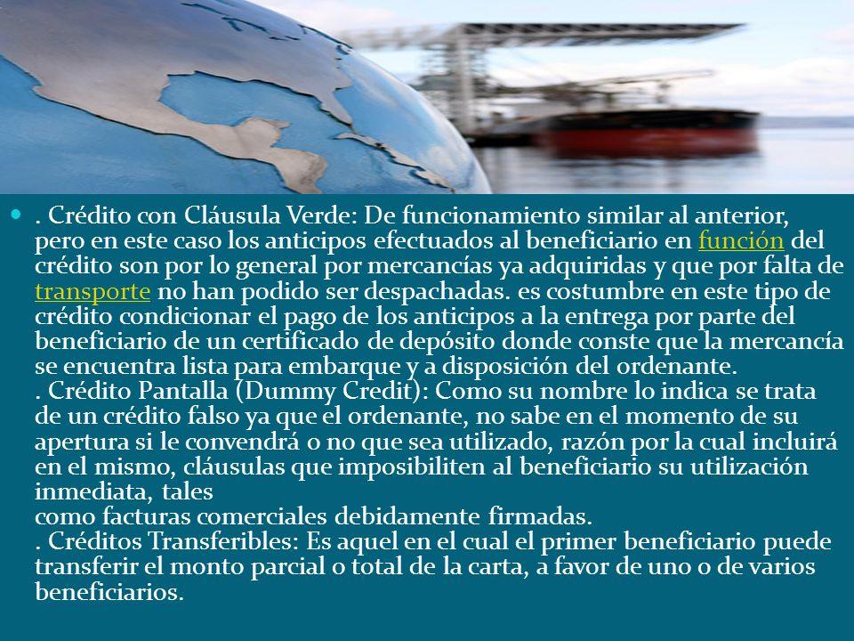 Crédito con Cláusula Verde: De funcionamiento similar al anterior, pero en este caso los anticipos efectuados al beneficiario en función del crédito son por lo general por mercancías ya adquiridas y que por falta de transporte no han podido ser despachadas.