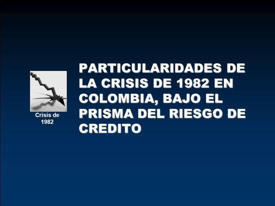PARTICULARIDADES DE LA CRISIS DE 1982 EN COLOMBIA, BAJO EL PRISMA DEL RIESGO DE CREDITO