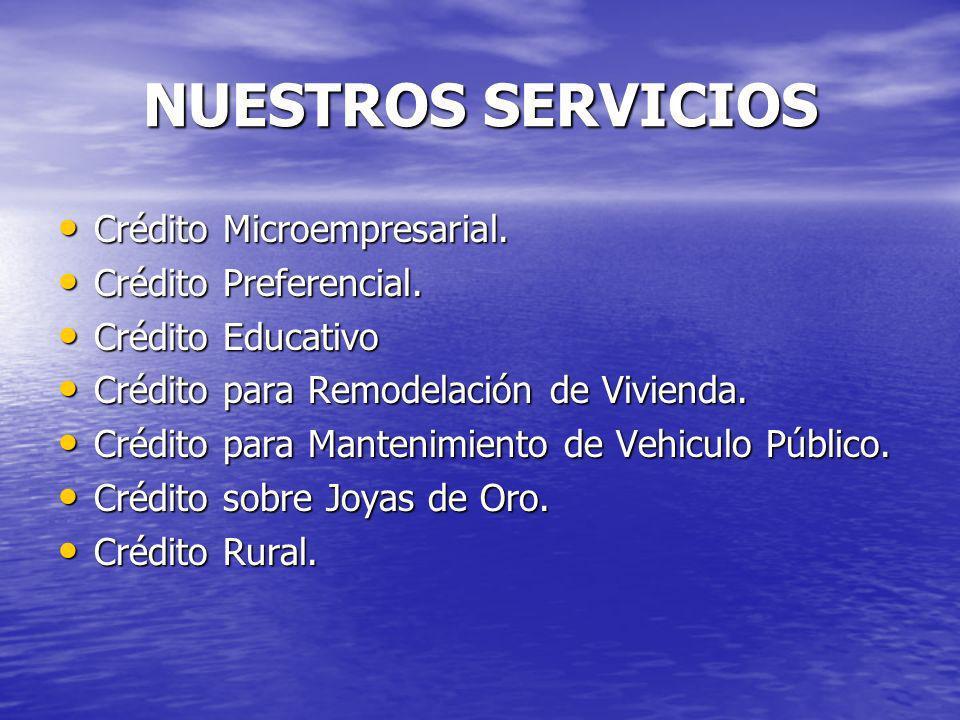 NUESTROS SERVICIOS Crédito Microempresarial. Crédito Preferencial.
