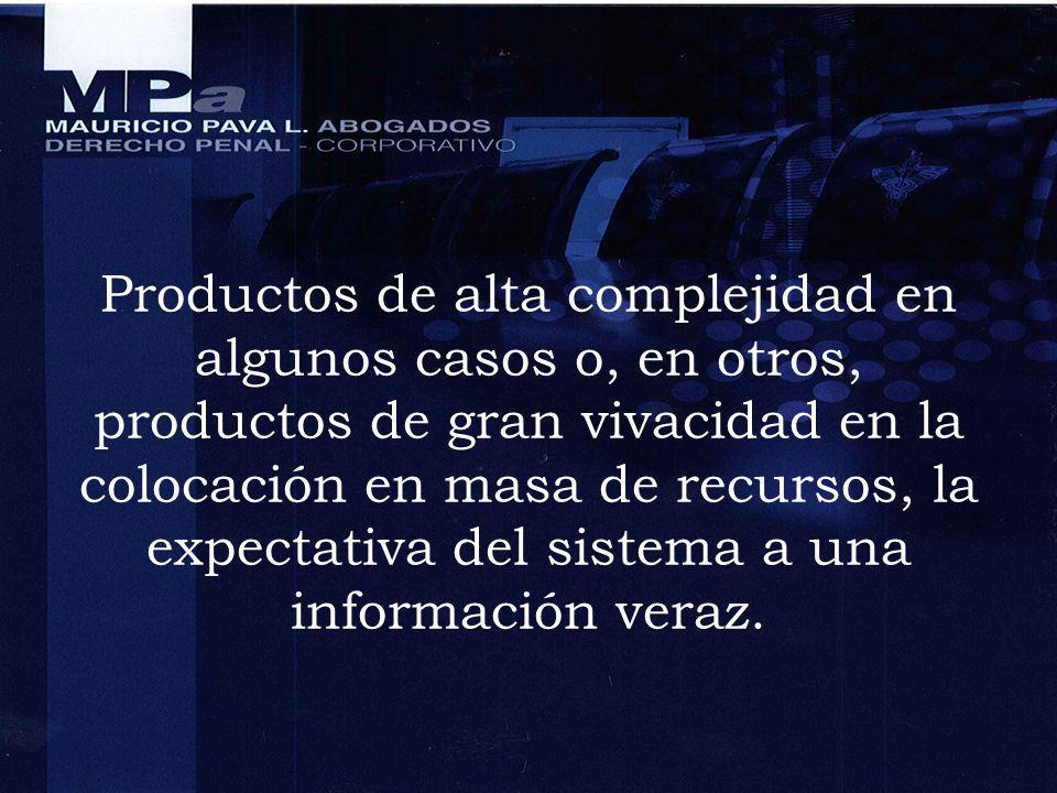Productos de alta complejidad en algunos casos o, en otros, productos de gran vivacidad en la colocación en masa de recursos, la expectativa del sistema a una información veraz.