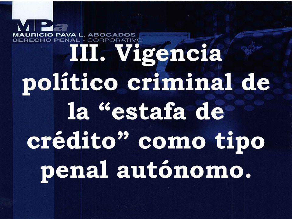 III. Vigencia político criminal de la estafa de crédito como tipo penal autónomo.