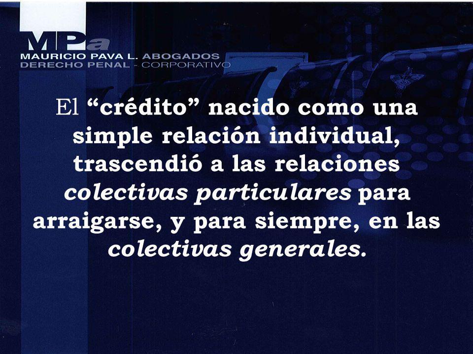 El crédito nacido como una simple relación individual, trascendió a las relaciones colectivas particulares para arraigarse, y para siempre, en las colectivas generales.