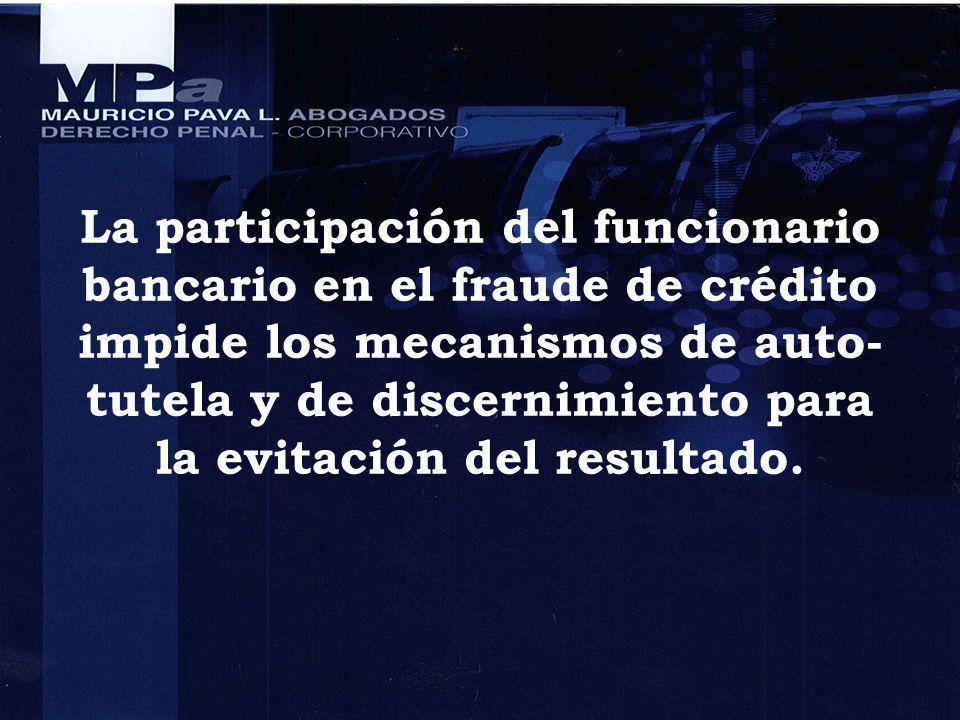 La participación del funcionario bancario en el fraude de crédito impide los mecanismos de auto-tutela y de discernimiento para la evitación del resultado.