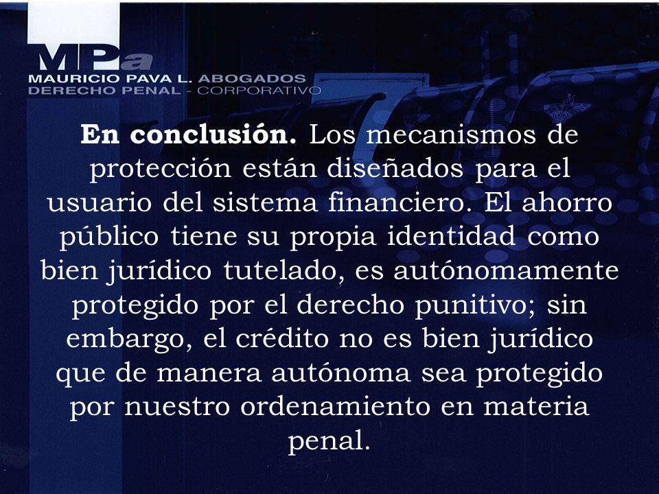 En conclusión. Los mecanismos de protección están diseñados para el usuario del sistema financiero.