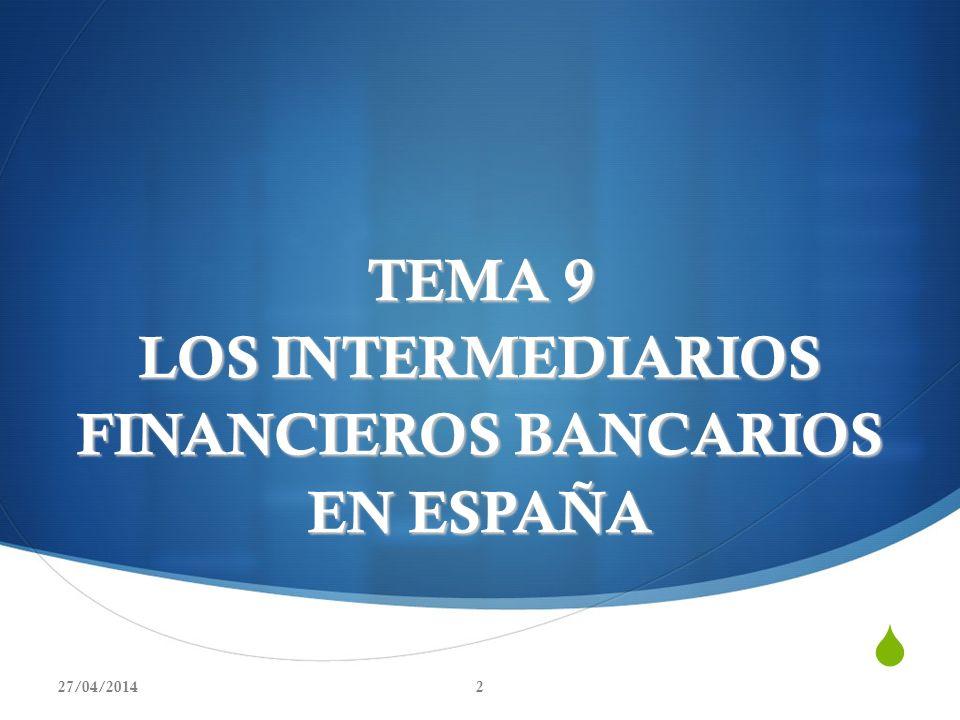TEMA 9 LOS INTERMEDIARIOS FINANCIEROS BANCARIOS EN ESPAÑA