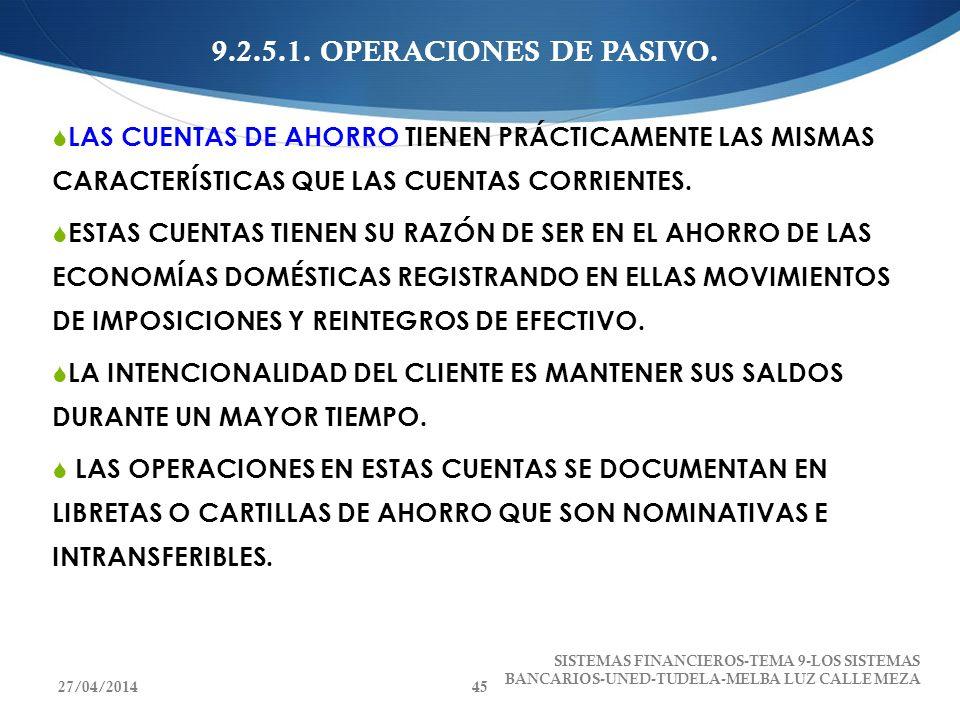 9.2.5.1. OPERACIONES DE PASIVO.LAS CUENTAS DE AHORRO TIENEN PRÁCTICAMENTE LAS MISMAS CARACTERÍSTICAS QUE LAS CUENTAS CORRIENTES.