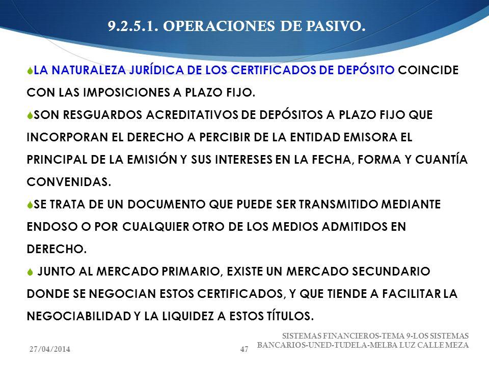 9.2.5.1. OPERACIONES DE PASIVO. LA NATURALEZA JURÍDICA DE LOS CERTIFICADOS DE DEPÓSITO COINCIDE CON LAS IMPOSICIONES A PLAZO FIJO.