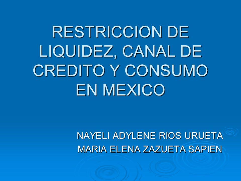 RESTRICCION DE LIQUIDEZ, CANAL DE CREDITO Y CONSUMO EN MEXICO