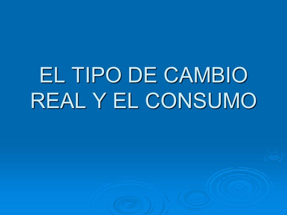 EL TIPO DE CAMBIO REAL Y EL CONSUMO