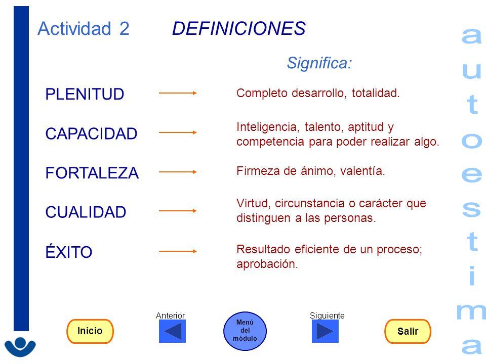 autoestima Actividad 2 DEFINICIONES Significa: PLENITUD CAPACIDAD