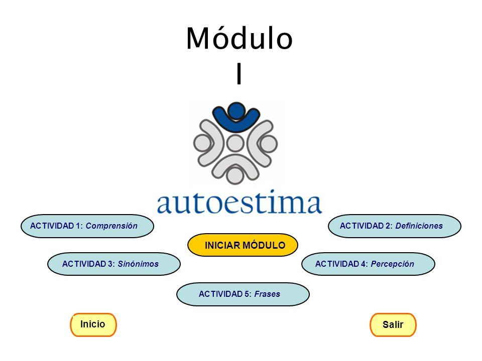 Módulo I Inicio Salir ACTIVIDAD 1: Comprensión