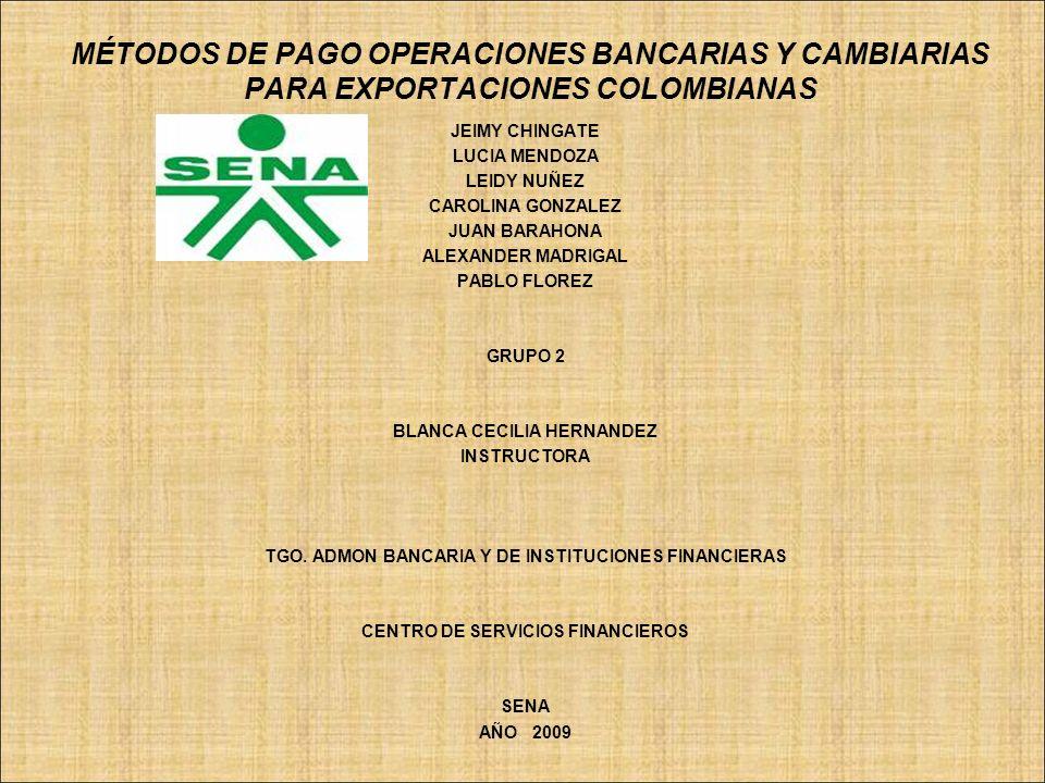 MÉTODOS DE PAGO OPERACIONES BANCARIAS Y CAMBIARIAS PARA EXPORTACIONES COLOMBIANAS