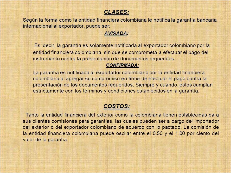 CLASES:Según la forma como la entidad financiera colombiana le notifica la garantía bancaria internacional al exportador, puede ser: