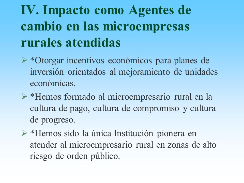 IV. Impacto como Agentes de cambio en las microempresas rurales atendidas