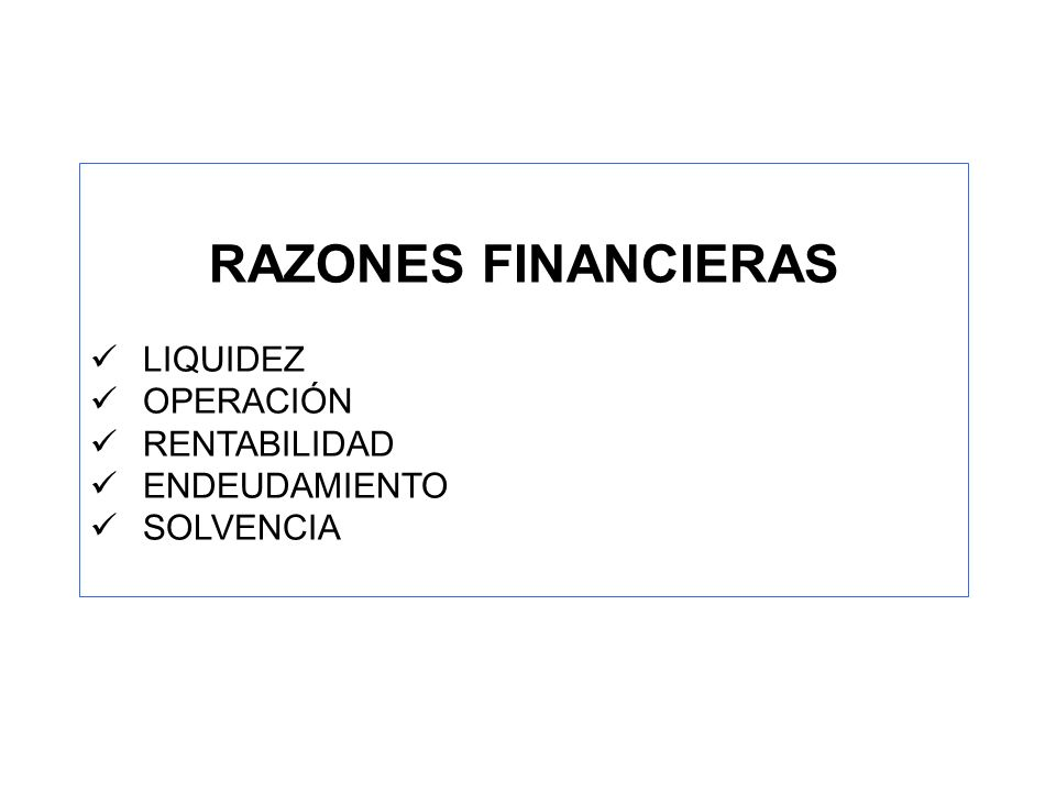 RAZONES FINANCIERAS LIQUIDEZ OPERACIÓN RENTABILIDAD ENDEUDAMIENTO