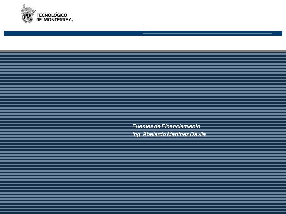 Fuentes de Financiamiento Ing. Abelardo Martínez Dávila