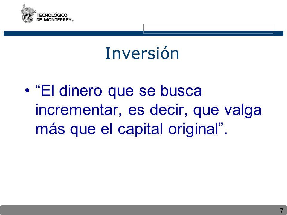 Inversión El dinero que se busca incrementar, es decir, que valga más que el capital original .