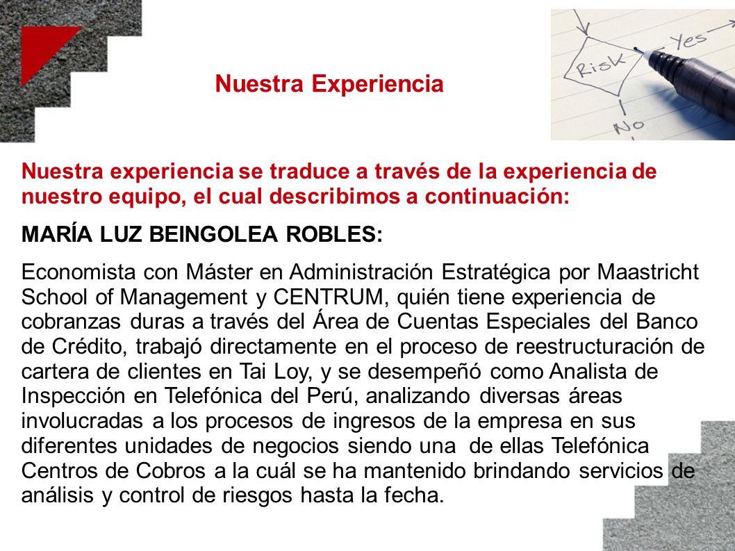 Nuestra Experiencia Nuestra experiencia se traduce a través de la experiencia de nuestro equipo, el cual describimos a continuación: