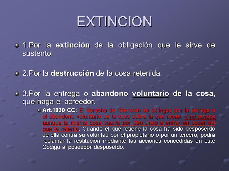 EXTINCION 1.Por la extinción de la obligación que le sirve de sustento. 2.Por la destrucción de la cosa retenida.