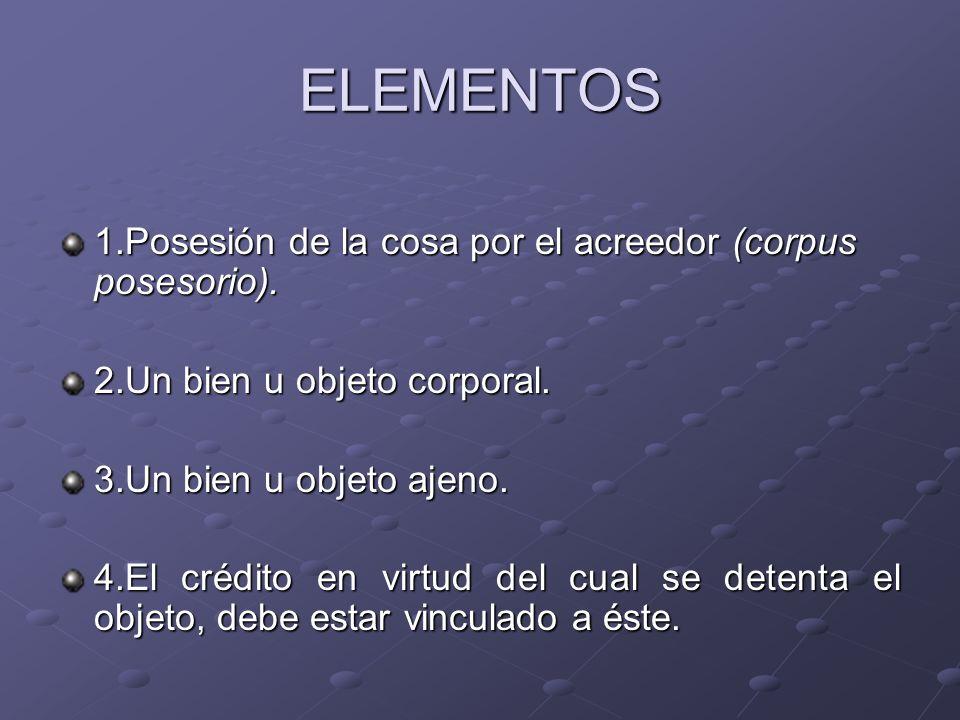 ELEMENTOS 1.Posesión de la cosa por el acreedor (corpus posesorio).