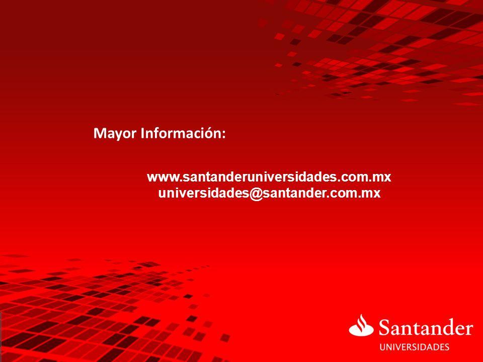 Mayor Información: www.santanderuniversidades.com.mx