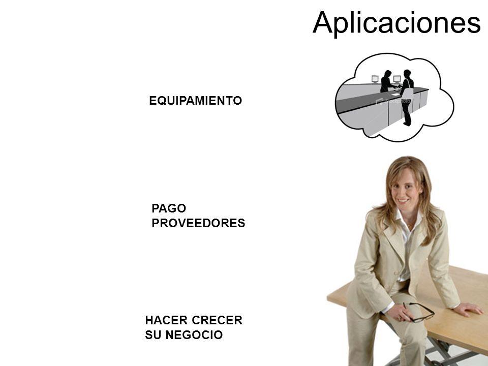 Aplicaciones EQUIPAMIENTO PAGO PROVEEDORES HACER CRECER SU NEGOCIO