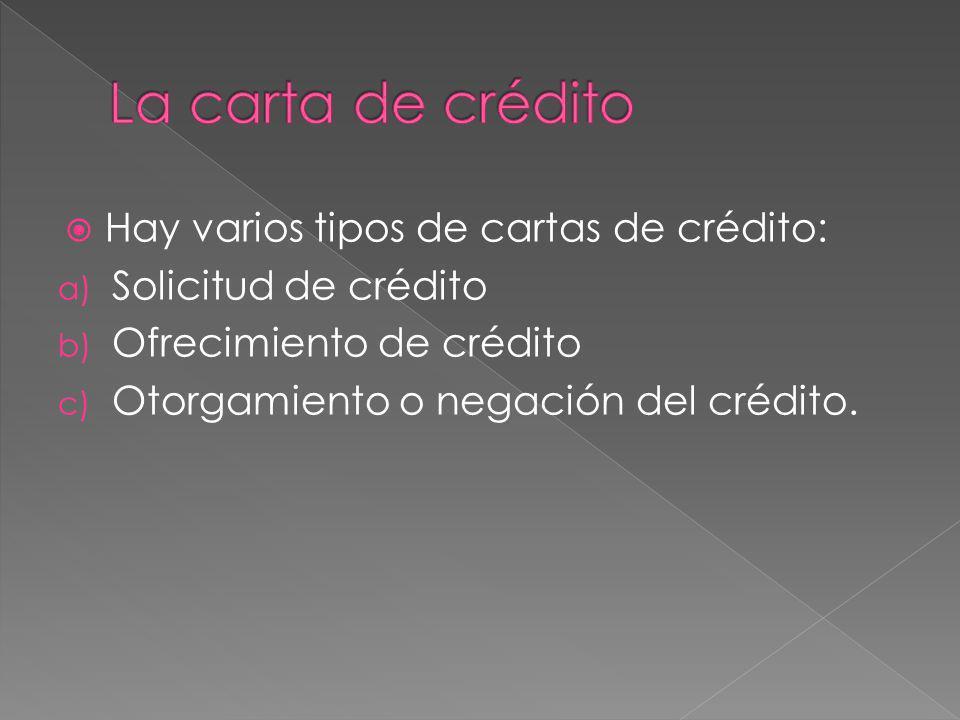 La carta de crédito Hay varios tipos de cartas de crédito: