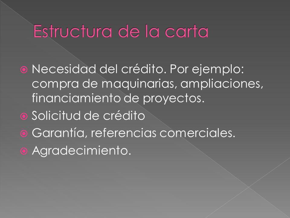 Estructura de la carta Necesidad del crédito. Por ejemplo: compra de maquinarias, ampliaciones, financiamiento de proyectos.