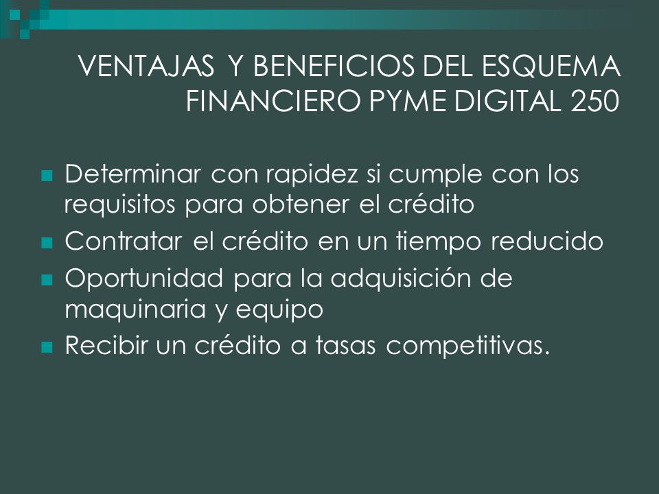 VENTAJAS Y BENEFICIOS DEL ESQUEMA FINANCIERO PYME DIGITAL 250