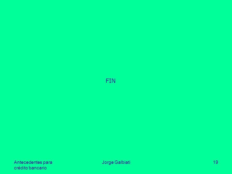 FIN Antecedentes para crédito bancario Jorge Galbiati