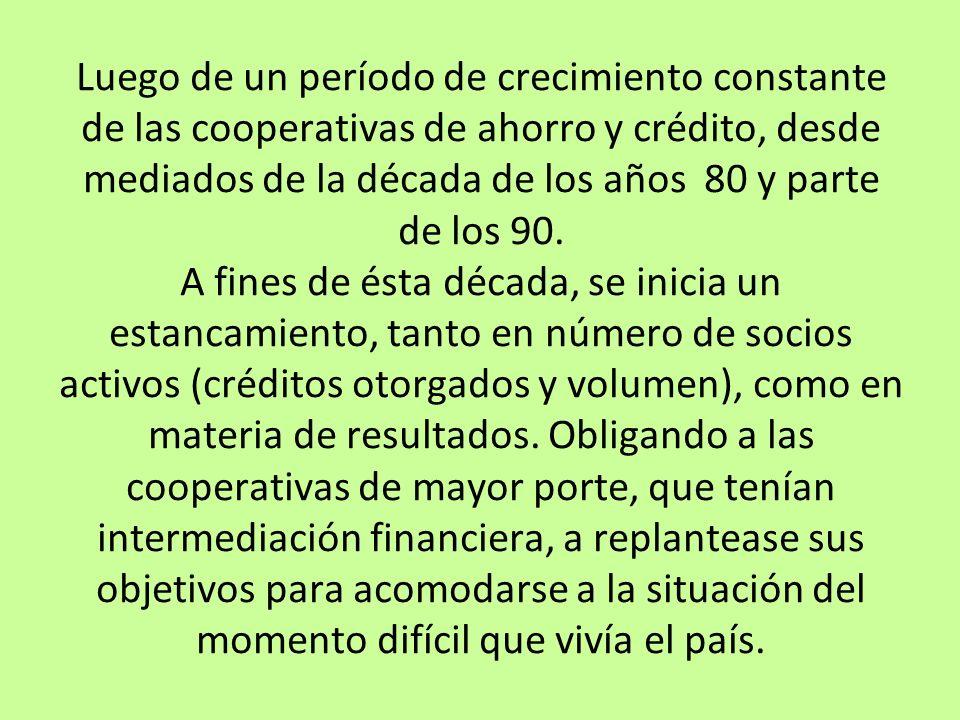 Luego de un período de crecimiento constante de las cooperativas de ahorro y crédito, desde mediados de la década de los años 80 y parte de los 90.