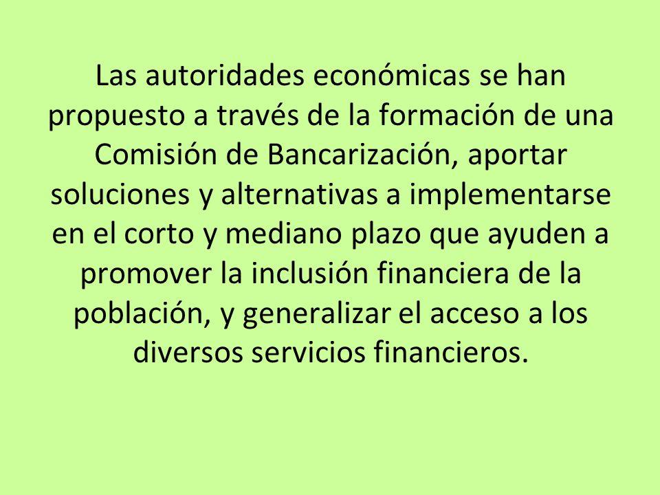 Las autoridades económicas se han propuesto a través de la formación de una Comisión de Bancarización, aportar soluciones y alternativas a implementarse en el corto y mediano plazo que ayuden a promover la inclusión financiera de la población, y generalizar el acceso a los diversos servicios financieros.