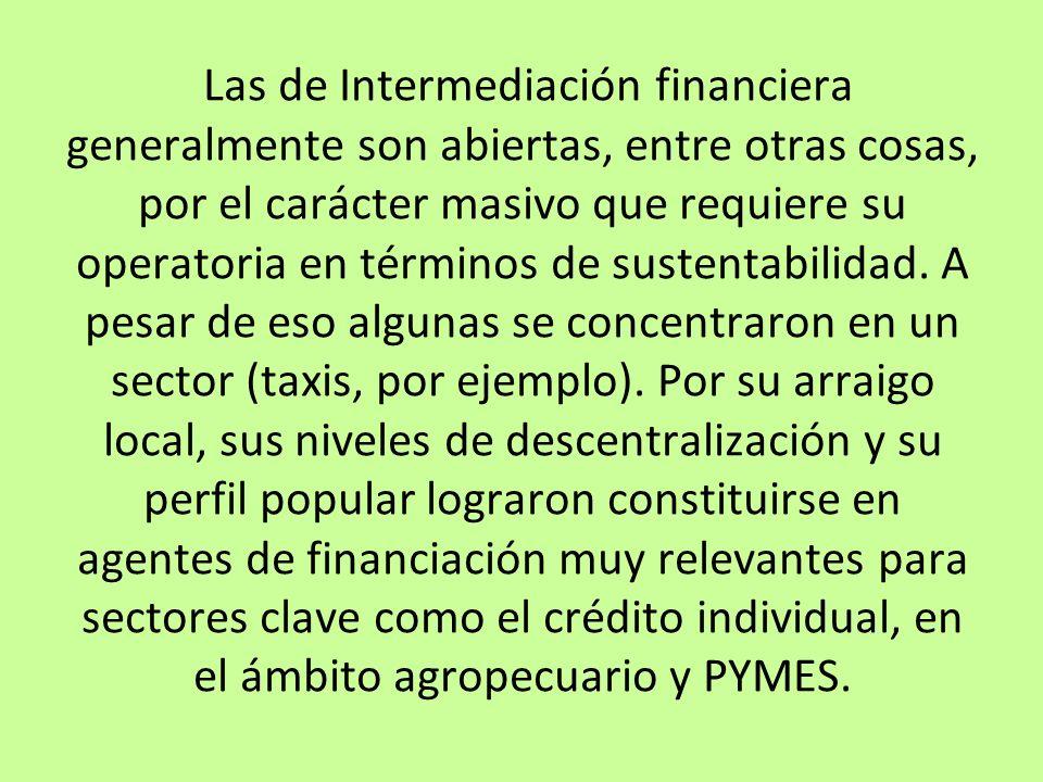 Las de Intermediación financiera generalmente son abiertas, entre otras cosas, por el carácter masivo que requiere su operatoria en términos de sustentabilidad.
