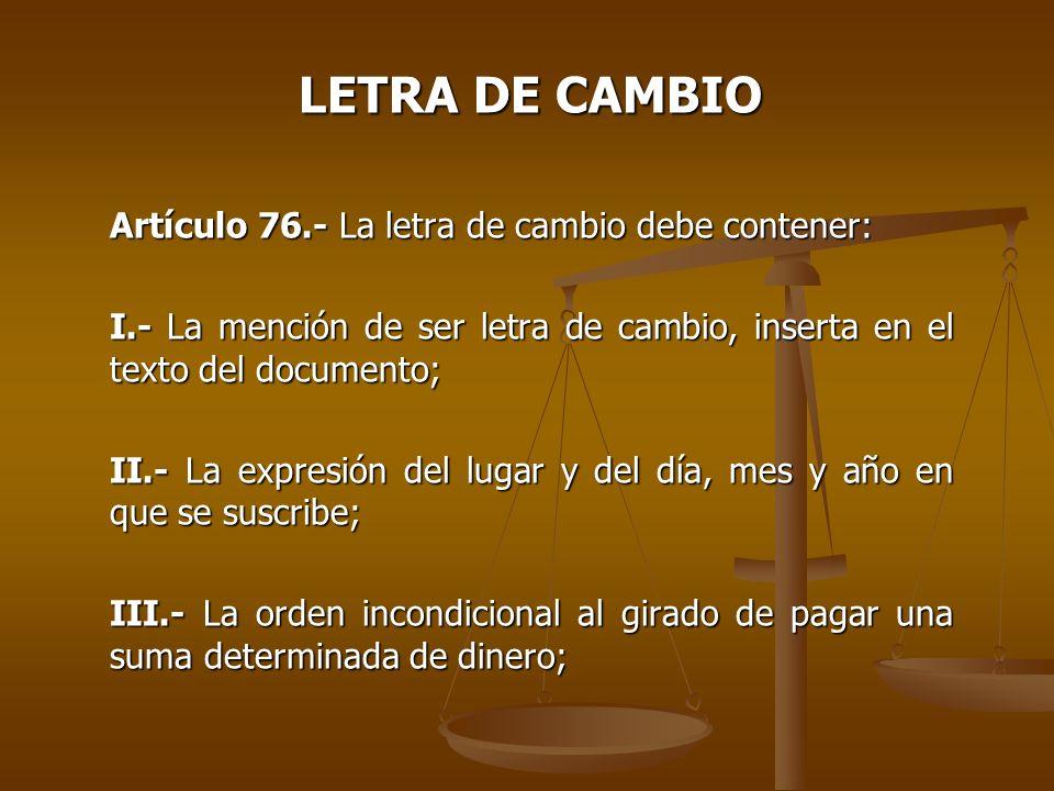 LETRA DE CAMBIO Artículo 76.- La letra de cambio debe contener: