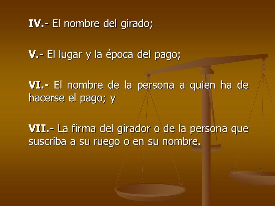 IV.- El nombre del girado;