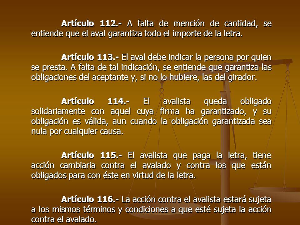 Artículo 112.- A falta de mención de cantidad, se entiende que el aval garantiza todo el importe de la letra.