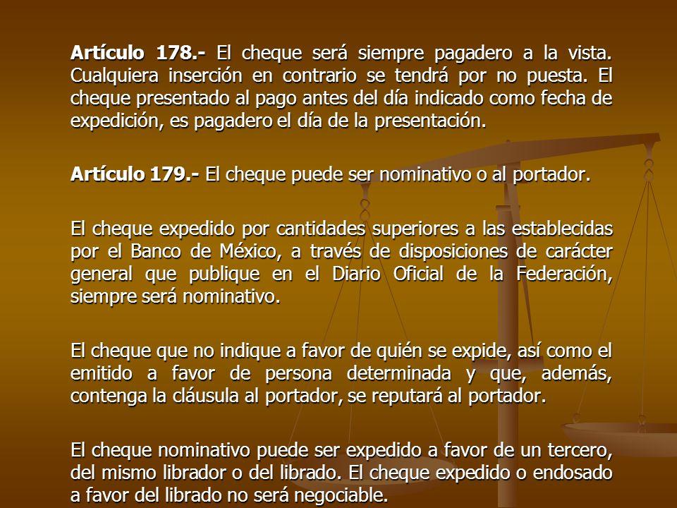 Artículo 178. - El cheque será siempre pagadero a la vista