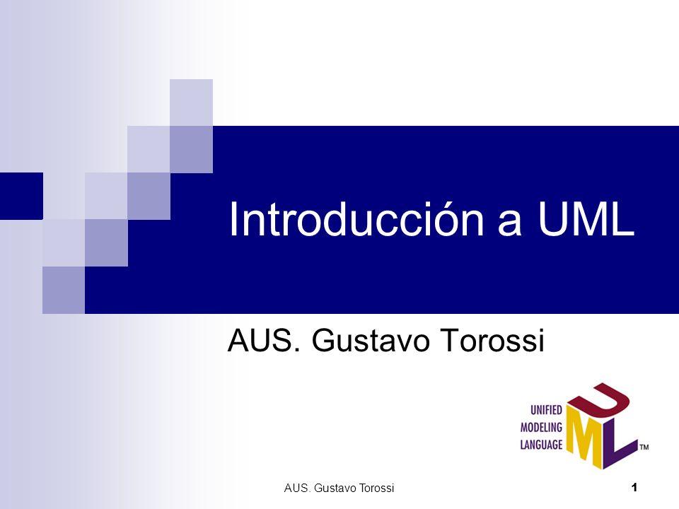 Introducción a UML AUS. Gustavo Torossi AUS. Gustavo Torossi