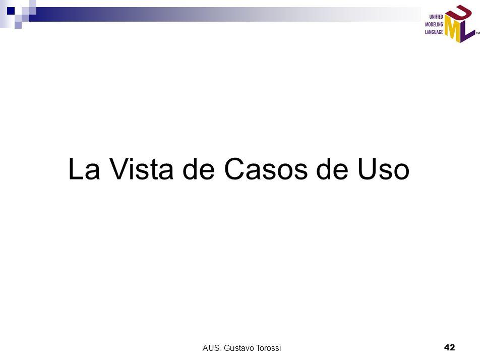 La Vista de Casos de Uso AUS. Gustavo Torossi