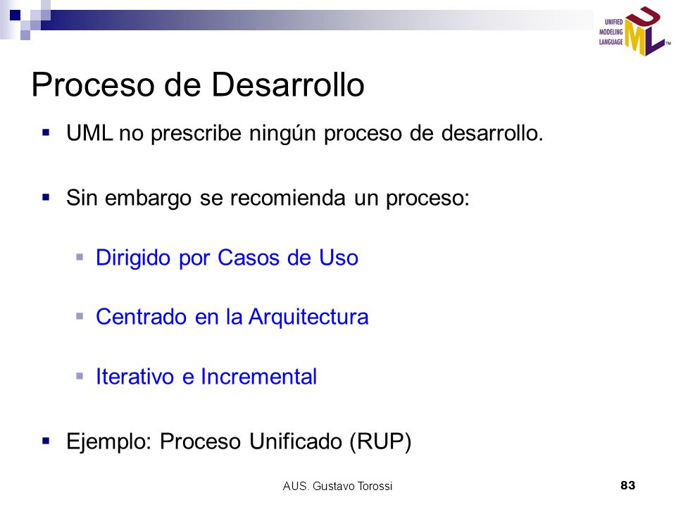 Proceso de Desarrollo UML no prescribe ningún proceso de desarrollo.