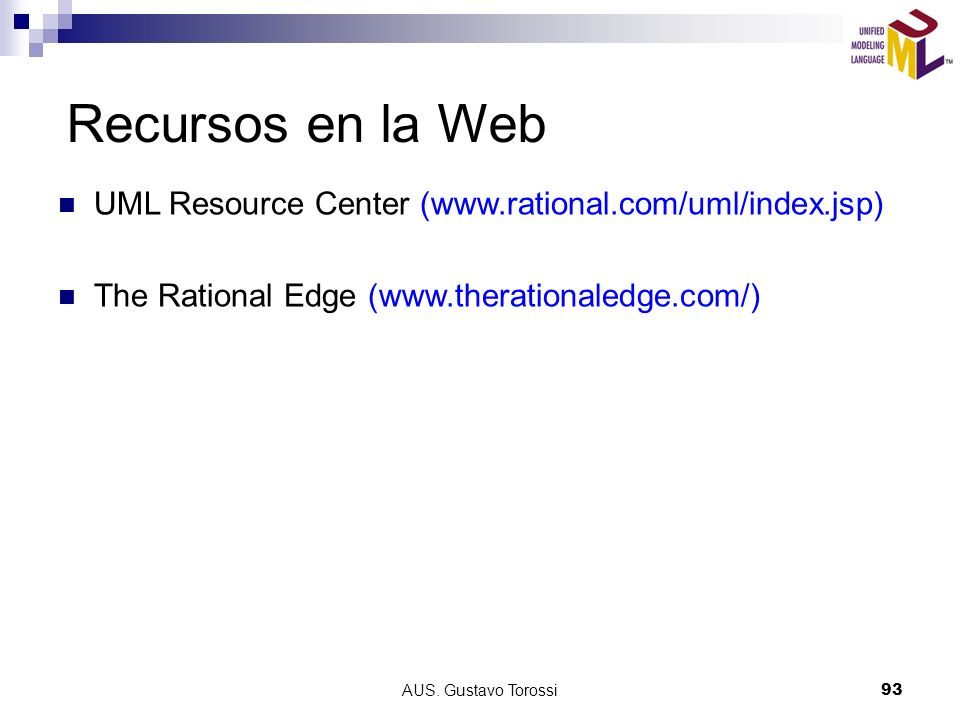 Recursos en la Web UML Resource Center (www.rational.com/uml/index.jsp) The Rational Edge (www.therationaledge.com/)
