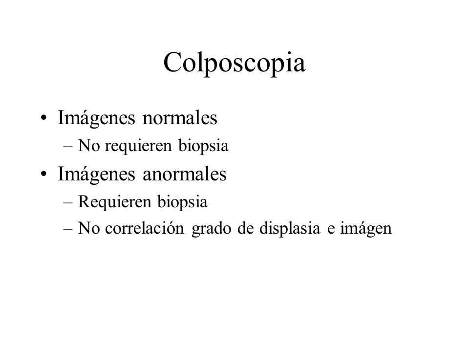 Colposcopia Imágenes normales Imágenes anormales No requieren biopsia