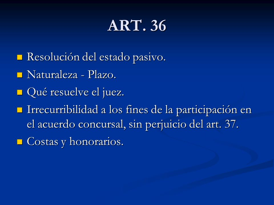 ART. 36 Resolución del estado pasivo. Naturaleza - Plazo.