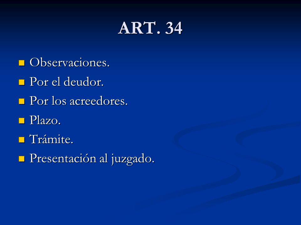 ART. 34 Observaciones. Por el deudor. Por los acreedores. Plazo.