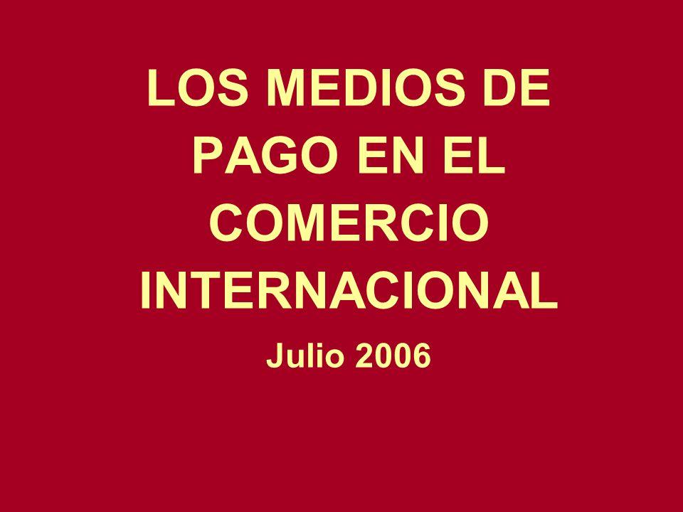 LOS MEDIOS DE PAGO EN EL COMERCIO INTERNACIONAL Julio 2006