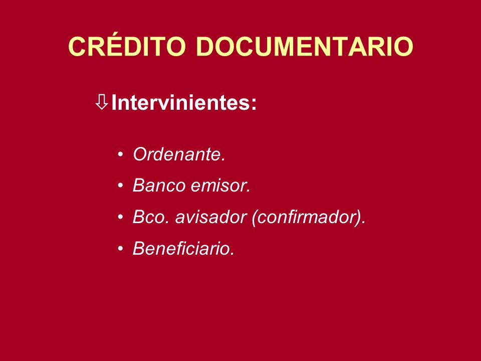CRÉDITO DOCUMENTARIO Intervinientes: Ordenante. Banco emisor.