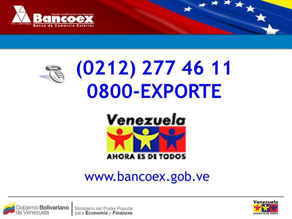 (0212) 277 46 11 0800-EXPORTE www.bancoex.gob.ve