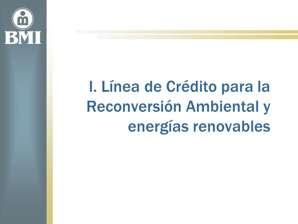 I. Línea de Crédito para la Reconversión Ambiental y energías renovables