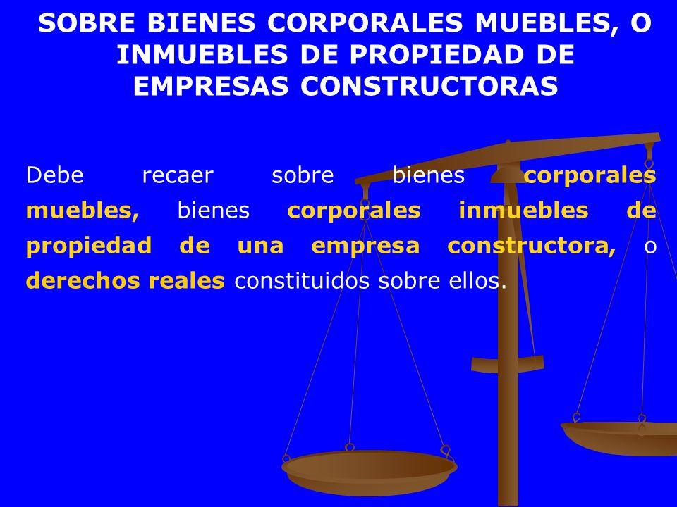 SOBRE BIENES CORPORALES MUEBLES, O INMUEBLES DE PROPIEDAD DE
